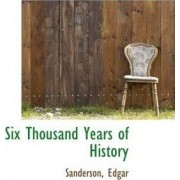 Six Thousand Years of History by Sanderson Edgar