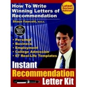 Instant Recommendation Letter Kit - How To Write Winning Letters of Recommendation (Revised Edition - POD) by Shaun Fawcett