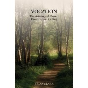 Vocation: The Astrology of Career, Creativity and Calling