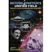 Beyond Einstein's Unified Field by John Brandenburg