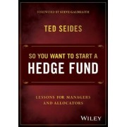 So You Want to Start a Hedge Fund? by Ted Seides