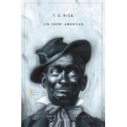 Jim Crow, American by T. D. Rice