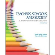 Teachers Schools and Society: A Brief Introduction to Education by David Miller Sadker