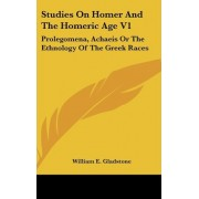 Studies on Homer and the Homeric Age V1 by William Ewart Gladstone