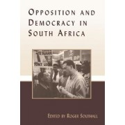 Opposition and Democracy in South Africa by Roger Southall