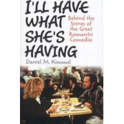 I'll Have What She's Having by Daniel M. Kimmel