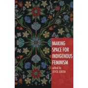 Making Space for Indigenous Feminism by Joyce Green