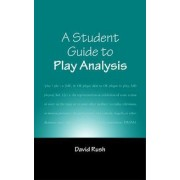A Student Guide to Play Analysis by David Rush