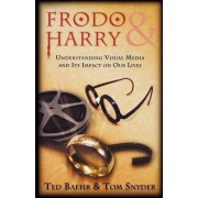 Frodo & Harry - Understanding Visual Media and Its Impact on Our Lives by Ted Baehr