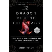 The Dragon Behind the Glass: A True Story of Power, Obsession, and the World's Most Coveted Fish, Paperback