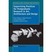 Supervising Practices for Postgraduate Research in Art, Architecture and Design by Brent Allpress