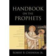Handbook on the Prophets by Robert B. Chisholm