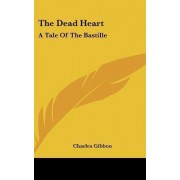 The Dead Heart by Charles Gibbon