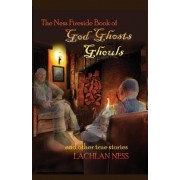 The Ness Fireside Book of God, Ghosts, Ghouls and Other True Stories by Rev Lachlan Ness