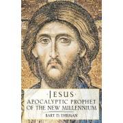 Jesus, Apocalyptic Prophet of the New Millennium by Bart D. Ehrman