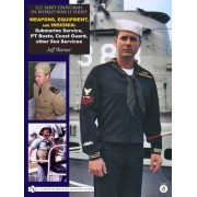 U.S. Navy Uniforms in World War II: Weapons, Equipment, Insignia: Submarine Service, PT Boats, Coast Guard & Other Sea Services Volume 6 by Jeff Warner
