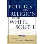Politics and Religion in the White South by Glenn Feldman