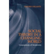 Social Theory in a Changing World by Gerard Delanty