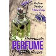 Homemade Perfume Recipes by Erma Bomberger