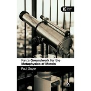 Kant's Groundwork for the Metaphysics of Morals by Paul Guyer