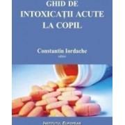 Ghid de intoxicatii acute la copil - Constantin Iordache