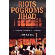 Riots, Pogroms, Jihad by John T. Sidel