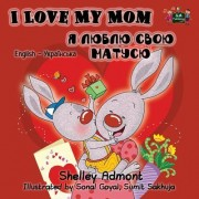 I Love My Mom: English Ukrainian Bilingual Edition
