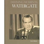 Defining Moments - Watergate by Kevin Hillstrom