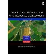 Devolution, Regionalism and Regional Development by Jonathan Bradbury