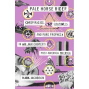Pale Horse Rider: Conspiracies, Craziness, and Pure Prophecy in William Cooper's Post-America America