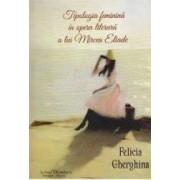 Tipologia feminina in opera literara a lui Mircea Eliade - Felicia Gherghina