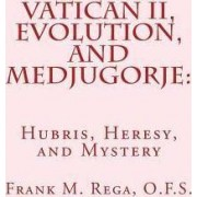 Vatican II, Evolution, and Medjugorje by Frank M Rega