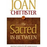 The Sacred In-between by Joan Chittister