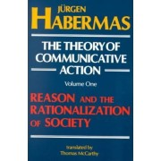 Theory of Communicative Action Vol. 1 by Jeurgen Habermas