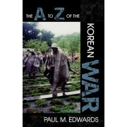 The A to Z of the Korean War by Paul M. Edwards