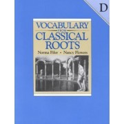 Vocabulary from Classical Roots D Student Grd 10 by D Student Gr 10