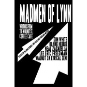 Madmen of Lynn: Writings from the Walnut St. Coffee Cafe