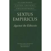 Sextus Empiricus: Against the Ethicists by Empiricus Sextus