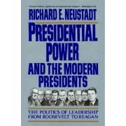 Presidential Power and the Modern Presidents by Richard Elliott Neustadt