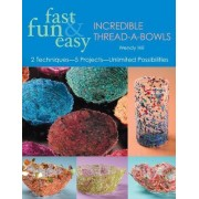Fast, Fun and Easy Incredible Thread-a-bowls by Wendy Hill