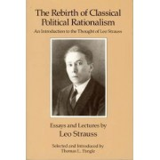 The Rebirth of Classical Political Rationalism by Leo Strauss