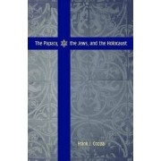 The Papacy, the Jews, and the Holocaust by Frank J. Coppa