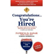 Congratulations You're Hired! the Must Read Career Guide to Land the Job of Your Dreams, College Edition by Patricia Drolet Sadar