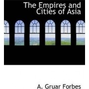 The Empires and Cities of Asia by A Gruar Forbes