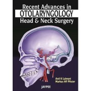 Recent Advances in Otolaryngology - Head and Neck Surgery by Anil K. Lalwani