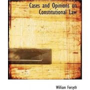 Cases and Opinions on Constitutional Law by William Forsyth