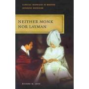 Neither Monk Nor Layman by Richard M. Jaffe