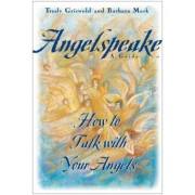 Angelspeake: How to Talk with Your Angels: A Guide