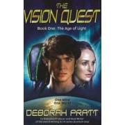 Vision Quest: Age of Light Bk. 1 by Deborah Pratt