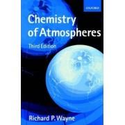 Chemistry of Atmospheres by Richard P. Wayne